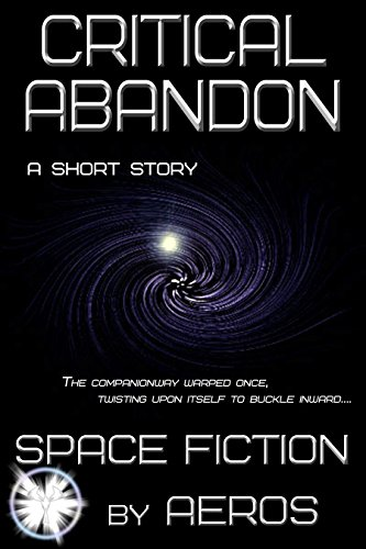 Critical Abandon, a science fiction short story by Aeros (D. L. Keur), a self-published, independent author