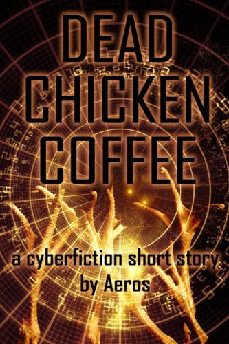 Dead Chicken Coffee, cyberpunk science fiction by Aeros (D. L. Keur), a self-published, independent author