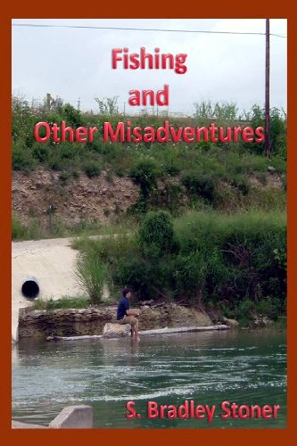 Fishing and Other Misadventures by S. Bradley Stoner