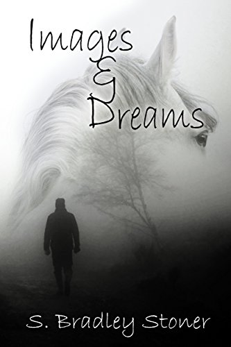 Images & Dreams by S. Bradley Stoner
