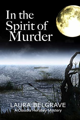 In the Spirit of Murder by Laura Belgrave, a Claudia Hershey Mystery, Book 1