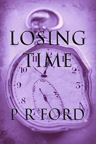 Losing Time, a self-published novel by independent author P. R. Ford
