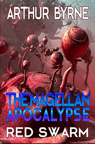 The MAgellan Apocalypse, Red Swarm by independent author Arthur Byrne, self-published science fiction novel