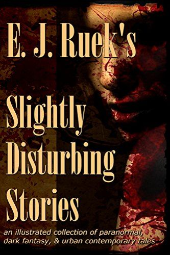 Slightly Disturbing Stories, an anthology by E. J. Ruek (D. L. Keur), a self-published, independent author