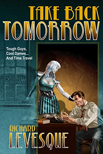 Take Back Tomorrow, a self-published novel by independent author Richard Levesque