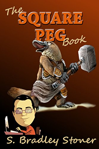 The Square Peg Book by S. Bradley Stoner
