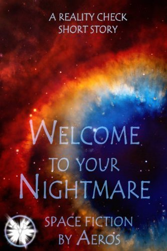 Welcome to Your Nightmare by Aeros (D. L. Keur), a science fiction short story by Aeros (D. L. Keur), a self-published, independent author